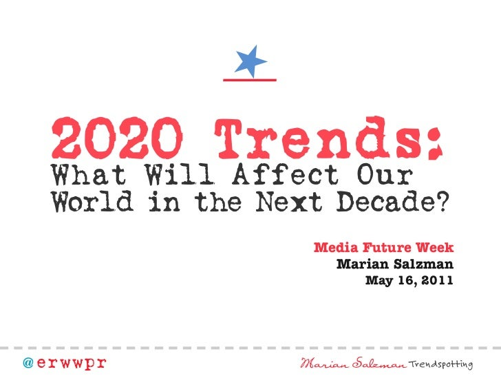 2020 Tr ends:  What Will Affect Our  World in the Next Decade?                   Media Future Week                     Mar...