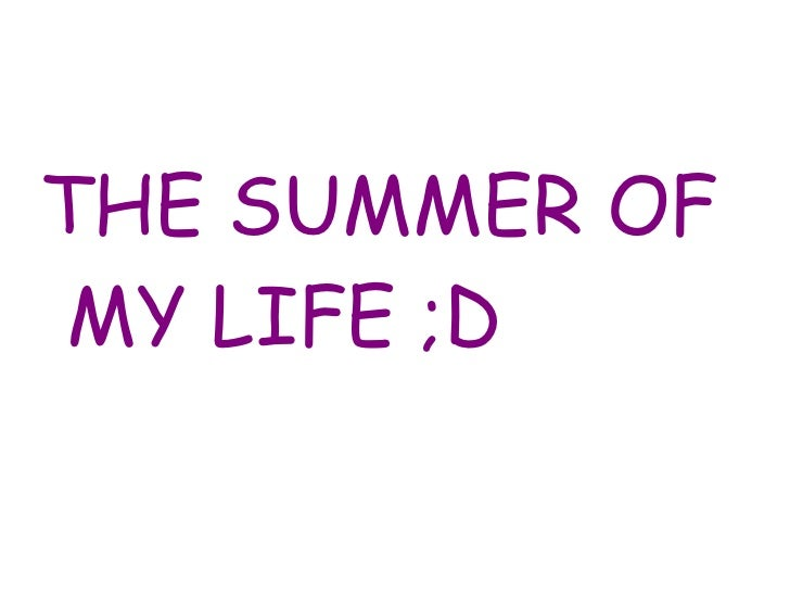 THE SUMMER OFMY LIFE ;D