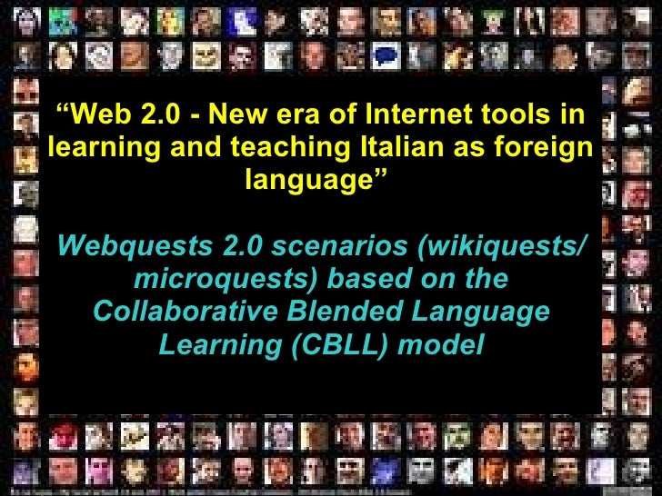 """"""" Web 2.0 - New era of Internet tools in learning and teaching Italian as foreign language""""   Webquests 2.0 scenarios (wik..."""