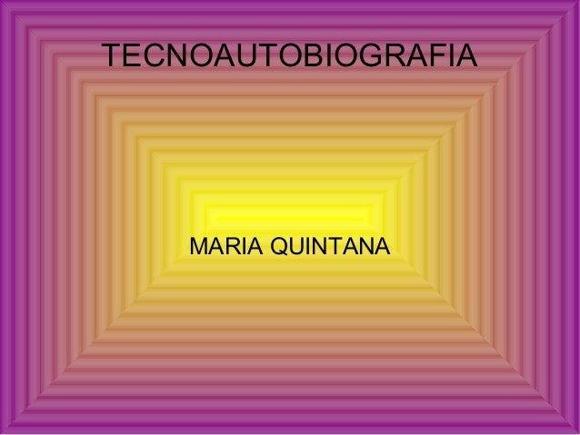 TECNOAUTOBIOGRAFIA    MARIA QUINTANA
