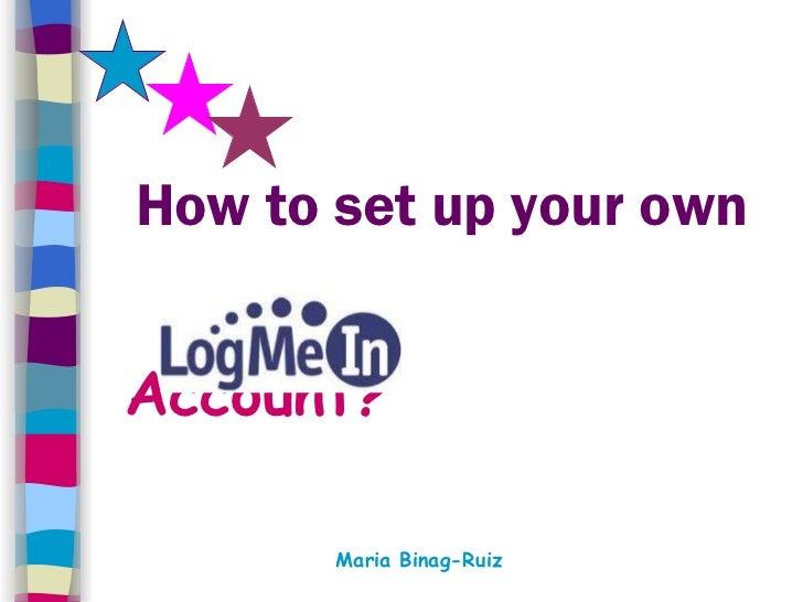 How to set up your own <ul><li>Account? </li></ul><ul><li>Maria Binag-Ruiz   </li></ul>