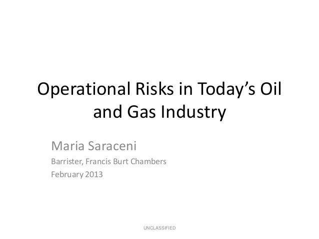 Operational Risks in Today's Oil      and Gas Industry Maria Saraceni Barrister, Francis Burt Chambers February 2013      ...