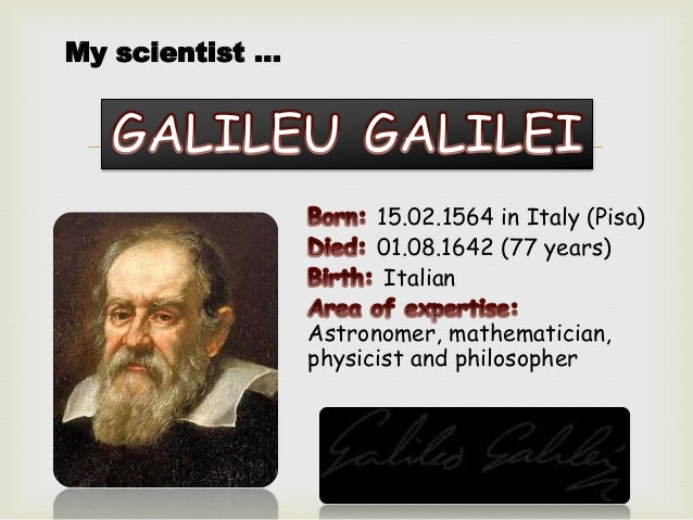  15.02.1564 in Italy (Pisa) 01.08.1642 (77 years) Italian Astronomer, mathematician, physicist and philosopher My scienti...