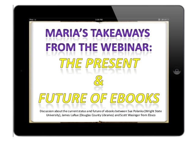 Discussion about the current status and future of ebooks between Sue Polanka (Wright StateUniversity), James LaRue (Dougla...