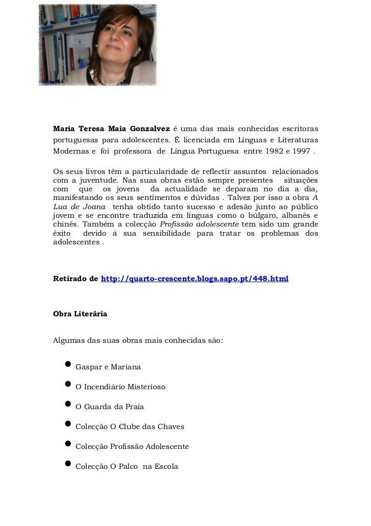 Maria Teresa Maia Gonzalvez é uma das mais conhecidas escritorasportuguesas para adolescentes. É licenciada em Línguas e L...