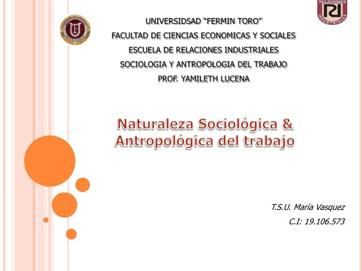 """UNIVERSIDSAD """"FERMIN TORO""""FACULTAD DE CIENCIAS ECONOMICAS Y SOCIALES   ESCUELA DE RELACIONES INDUSTRIALES SOCIOLOGIA Y ANT..."""