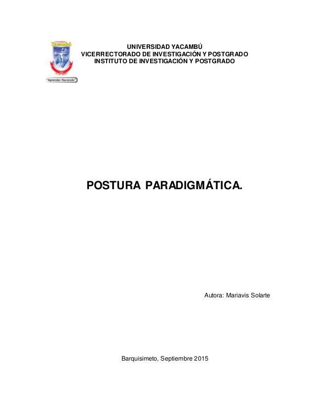 UNIVERSIDAD YACAMBÚ VICERRECTORADO DE INVESTIGACIÓN Y POSTGRADO INSTITUTO DE INVESTIGACIÓN Y POSTGRADO POSTURA PARADIGMÁTI...