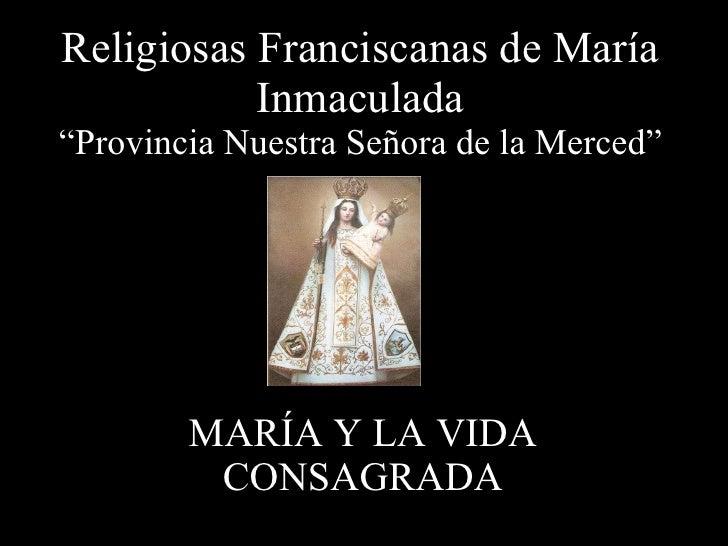 """Religiosas Franciscanas de María Inmaculada """"Provincia Nuestra Señora de la Merced"""" MARÍA Y LA VIDA CONSAGRADA"""