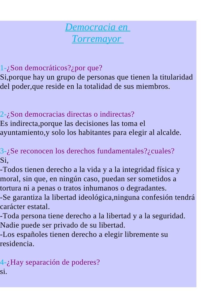 Democracia en                      Torremayor  1-¿Son democráticos?¿por que? Si,porque hay un grupo de personas que tienen...