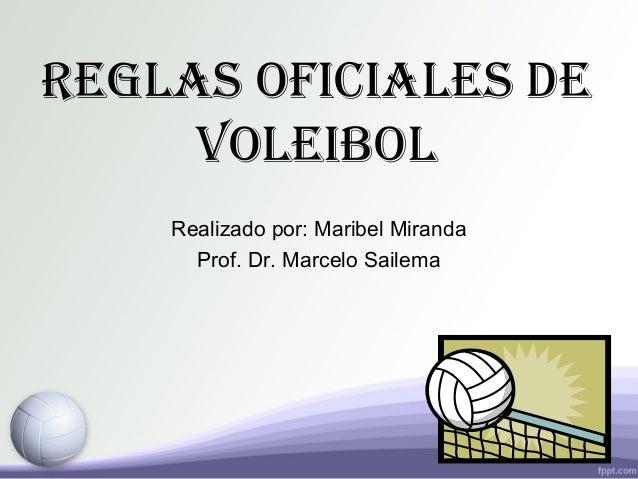 reglas oficiales de voleibol Realizado por: Maribel Miranda Prof. Dr. Marcelo Sailema
