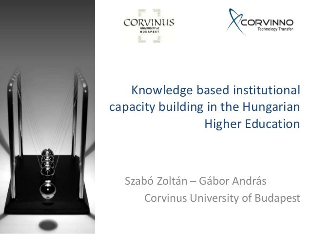 Knowledge based institutionalcapacity building in the Hungarian                 Higher Education  Szabó Zoltán – Gábor And...