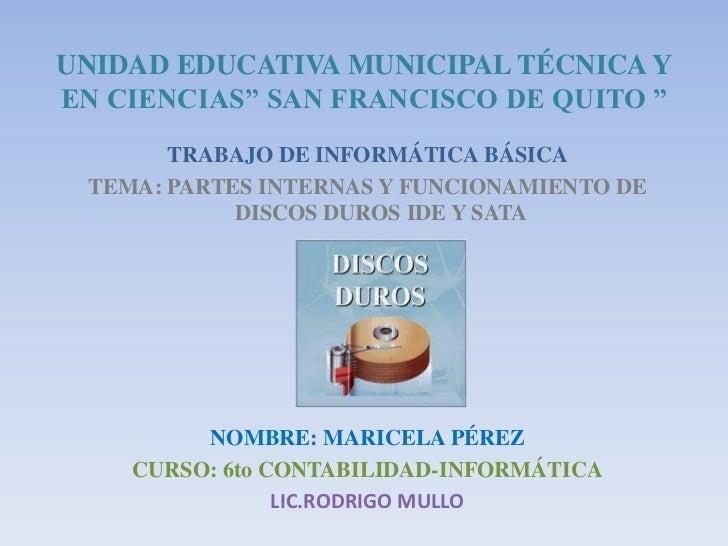 """UNIDAD EDUCATIVA MUNICIPAL TÉCNICA Y EN CIENCIAS"""" SAN FRANCISCO DE QUITO """"<br />TRABAJO DE INFORMÁTICA BÁSICA<br />TEMA: P..."""