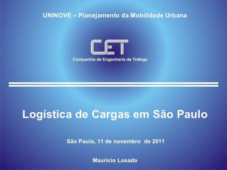 Logística de Cargas em São Paulo UNINOVE – Planejamento da Mobilidade Urbana São Paulo, 11 de novembro  de 2011 Mauricio L...