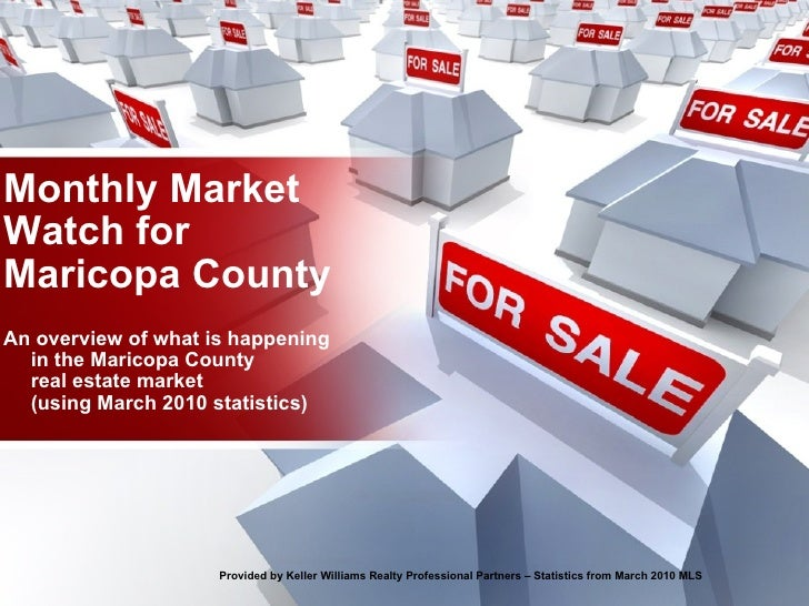 Monthly Market Watch for Maricopa County An overview of what is happening in the Maricopa County real estate market (using...