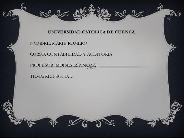 UNIVERSIDAD CATOLICA DE CUENCA  NOMBRE: MARIE ROMERO  CURSO: CONTABILIDAD Y AUDITORIA  PROFESOR: MOISES ESPINOZA  TEMA: RE...