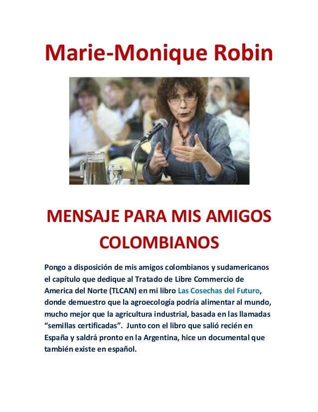 Marie-Monique Robin: MENSAJE PARA MIS AMIGOS COLOMBIANOS