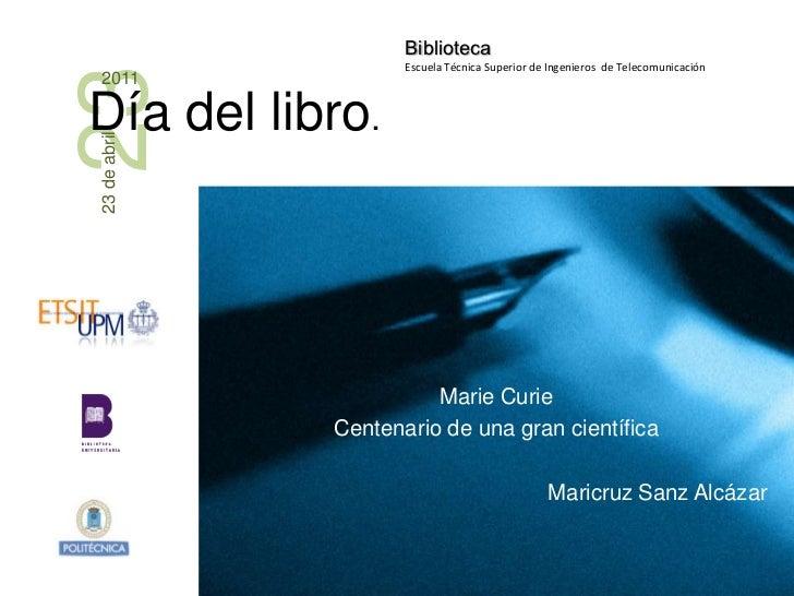 Marie Curie<br />Centenario de unagrancientífica<br />Maricruz Sanz Alcázar<br />