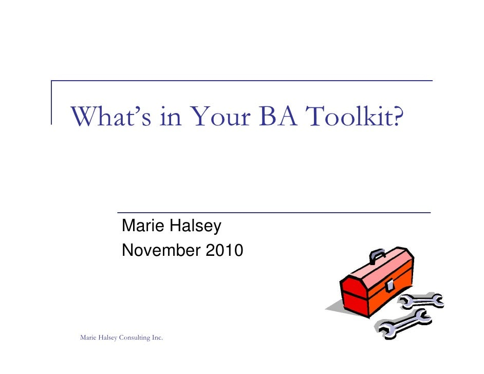 What's in Your BA Toolkit?              Marie Halsey              November 2010Marie Halsey Consulting Inc.