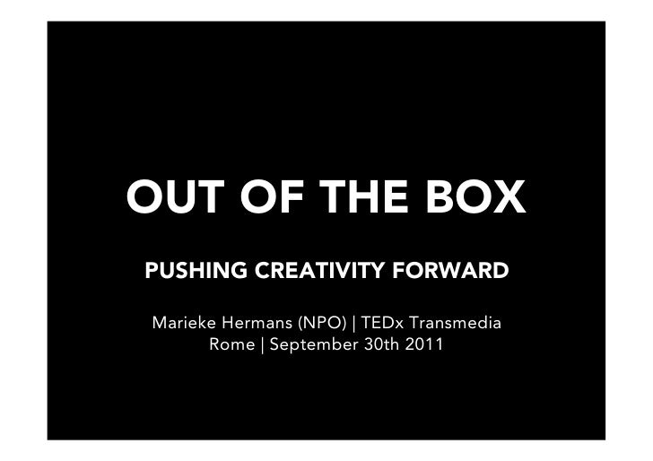 OUT OF THE BOXPUSHING CREATIVITY FORWARDMarieke Hermans (NPO) | TEDx Transmedia      Rome | September 30th 2011