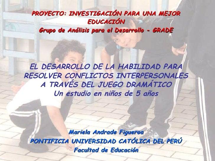 PROYECTO: INVESTIGACIÓN PARA UNA MEJOR EDUCACIÓN Grupo de Análisis para el Desarrollo - GRADE EL DESARROLLO DE LA HABILIDA...