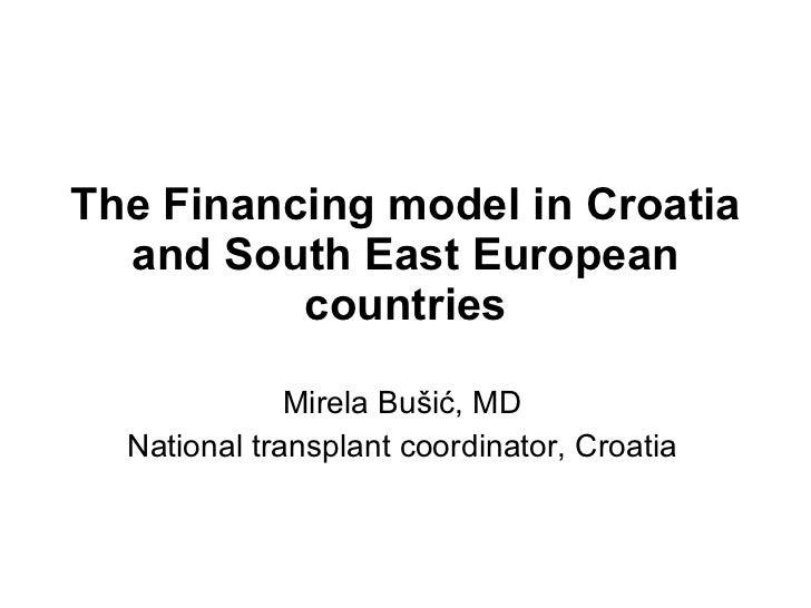 The Financing model in Croatia and South East European countries Mirela Bušić, MD National transplant coordinator, Croatia