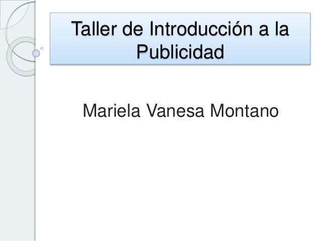 Taller de Introducción a la Publicidad Mariela Vanesa Montano