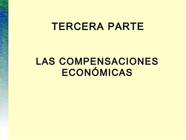 TERCERA PARTE LAS COMPENSACIONES ECONÓMICAS