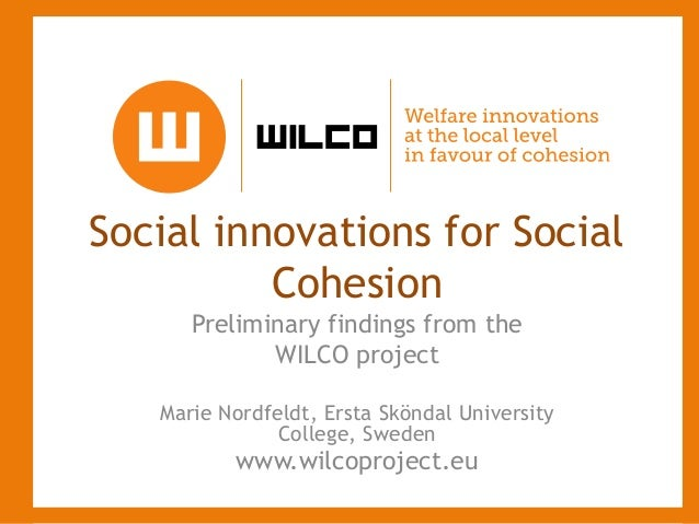 Social innovations for SocialCohesionPreliminary findings from theWILCO projectMarie Nordfeldt, Ersta Sköndal UniversityCo...