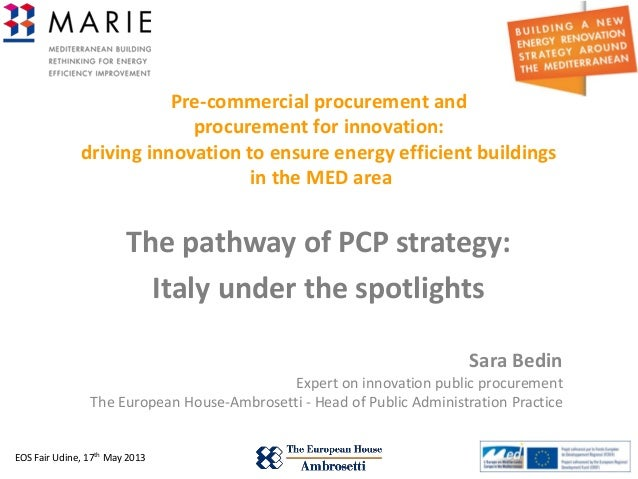 EOS Fair Udine, 17th May 2013 1Pre-commercial procurement andprocurement for innovation:driving innovation to ensure energ...