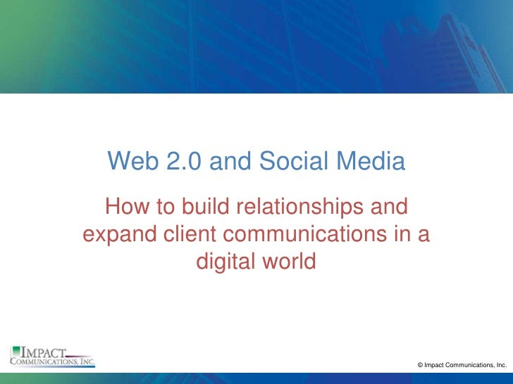 Web 2.0 and Social Media   How to build relationships and expand client communications in a            digital world      ...