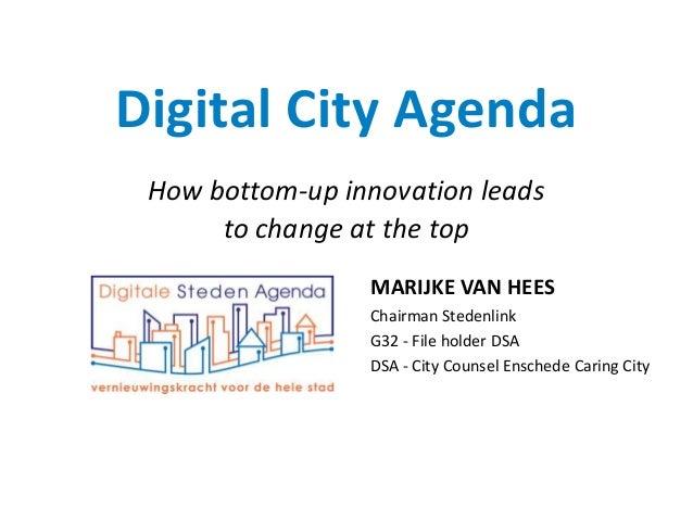 Digital City AgendaHow bottom-up innovation leadsto change at the topMARIJKE VAN HEESChairman StedenlinkG32 - File holder ...