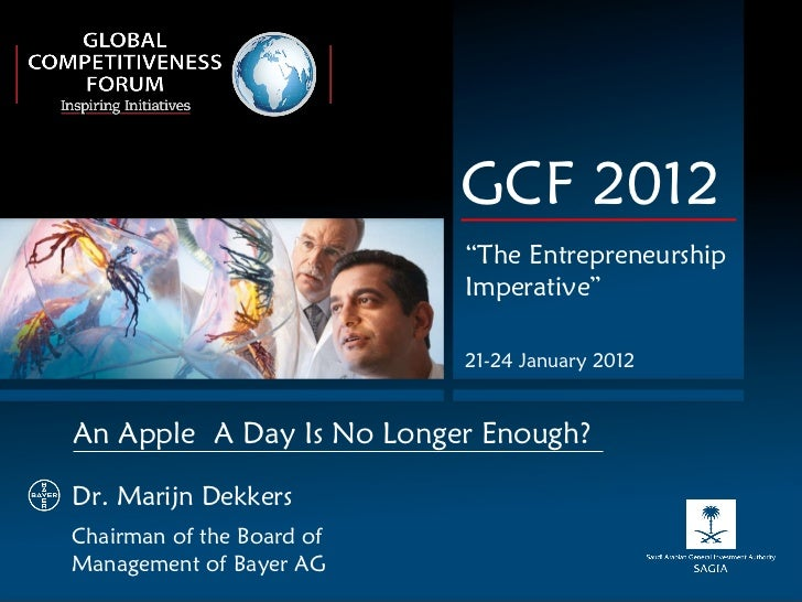 "GCF 2012 "" The Entrepreneurship Imperative"" 21-24 January 2012 Dr. Marijn Dekkers Chairman of the Board of  Management of ..."