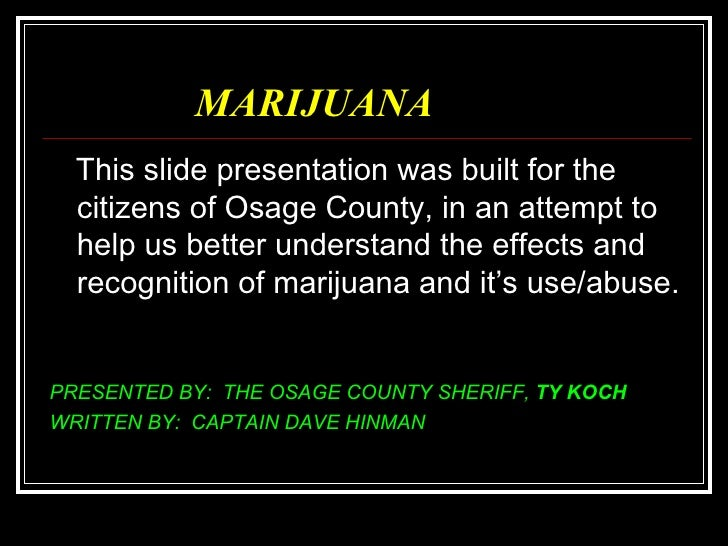 MARIJUANA <ul><li>This slide presentation was built for the citizens of Osage County, in an attempt to help us better unde...