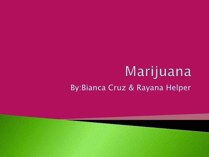 Marijuana <br />By:Bianca Cruz & Rayana Helper<br />