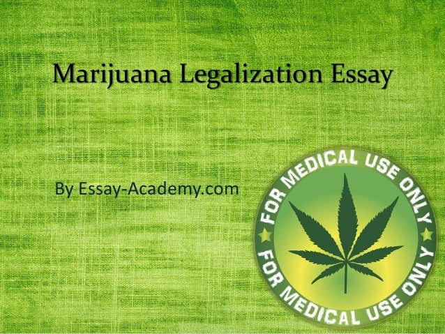 pro marijuana legalization thesis My essay is on the pros/cons of legalizing marijuana for medical use i had the draft done and my teacher edited it and i need a new thesis statement, and im.