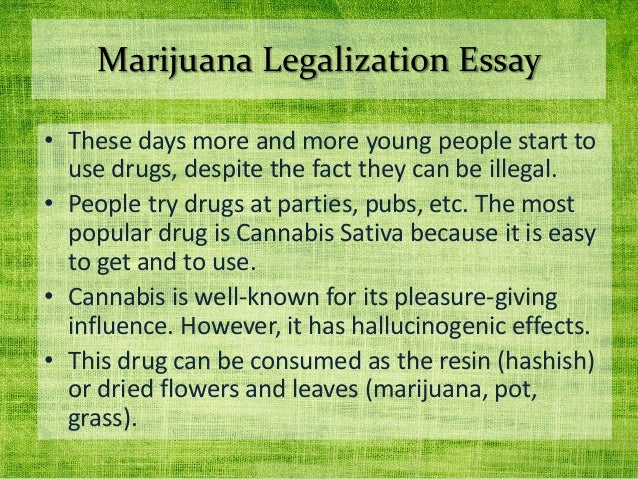 cannabis should be legalized essay Arguments for an essay or speech about why marijuana should be legal start here if you are writing a research paper or report about marijuana legalization.