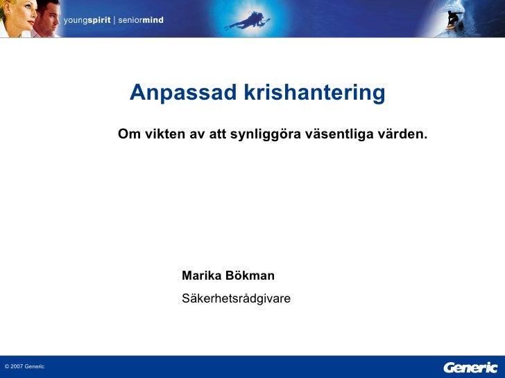 Marika Bökman Säkerhetsrådgivare   Anpassad krishantering Om vikten av att synliggöra väsentliga värden.