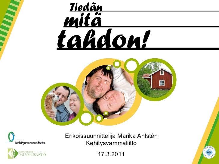 Henkilökohtainen budjetointi kehitysvammaisten ihmisten tuen ja palvelujen järjestämisessä, Marika Ahlstén, Kehitysvammaliitto, 17.3. 2011