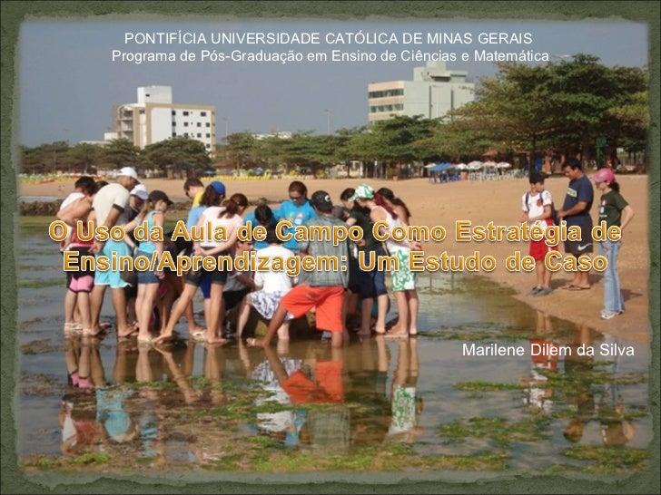 PONTIFÍCIA UNIVERSIDADE CATÓLICA DE MINAS GERAIS  Programa de Pós-Graduação em Ensino de Ciências e Matemática Marilene Di...