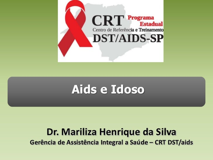 Aids e Idoso<br />Dr. Mariliza Henrique da SilvaGerência de Assistência Integral a Saúde – CRT DST/aids<br />