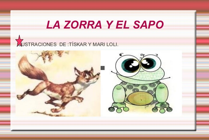 LA ZORRA Y EL SAPO <ul><li>ILUSTRACIONES  DE :TÍSKAR Y MARI LOLI. </li></ul>