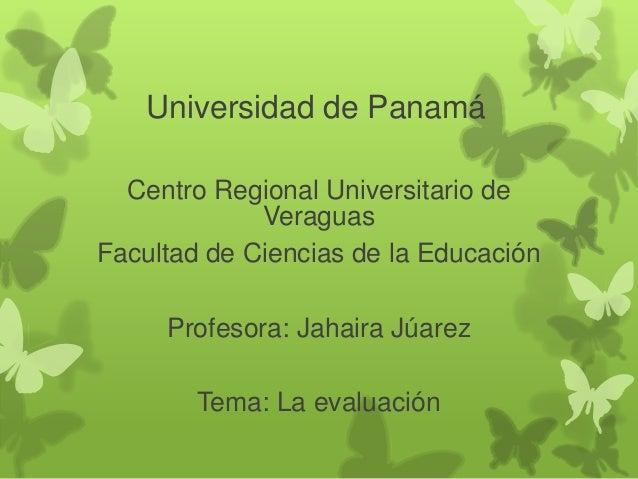 Universidad de Panamá Centro Regional Universitario de Veraguas Facultad de Ciencias de la Educación  Profesora: Jahaira J...