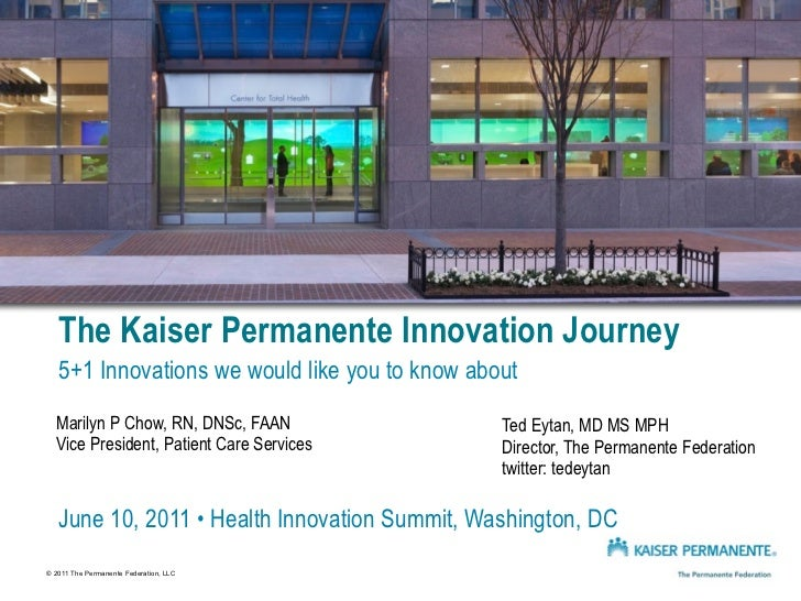 The Kaiser Permanente Innovation Journey   5+1 Innovations we would like you to know about  Marilyn P Chow, RN, DNSc, FAAN...