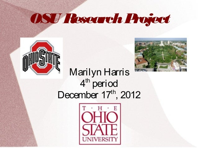 OSU Research Project     Marilyn Harris       4 period        th   December 17 , 2012              th