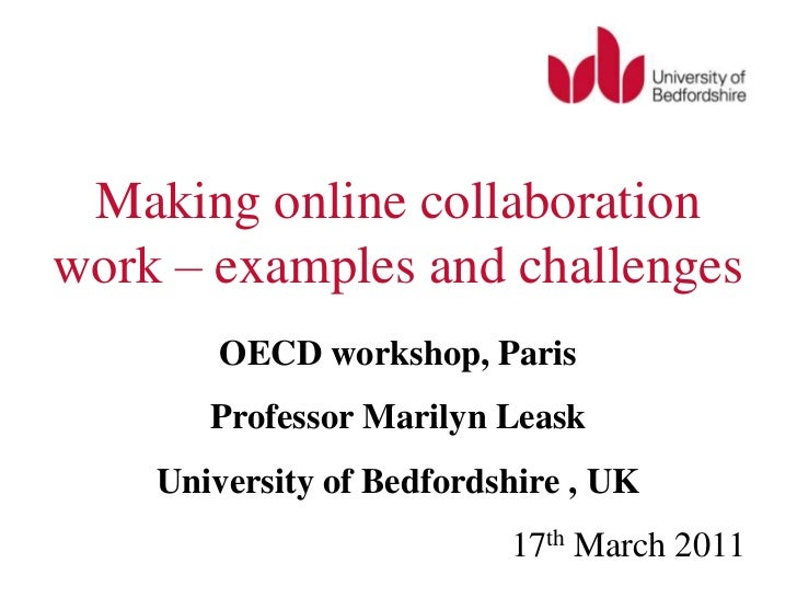 Making online collaboration work – examples and challenges<br />OECD workshop, Paris<br />Professor Marilyn Leask<br />Uni...