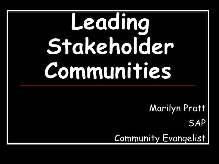 Leading Stakeholder Communities   Marilyn Pratt SAP Community Evangelist