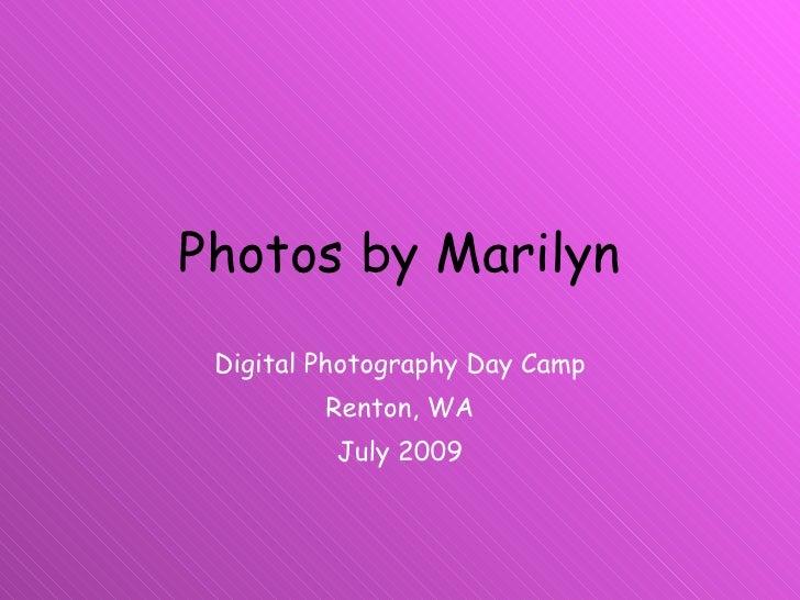 Photos by Marilyn Digital Photography Day Camp Renton, WA July 2009