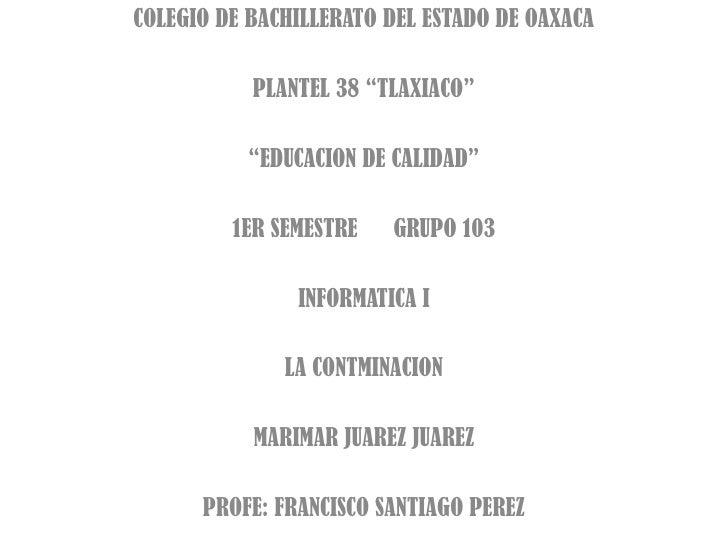 """COLEGIO DE BACHILLERATO DEL ESTADO DE OAXACA<br />PLANTEL 38 """"TLAXIACO""""<br />""""EDUCACION DE CALIDAD""""<br />1ER SEMESTRE     ..."""