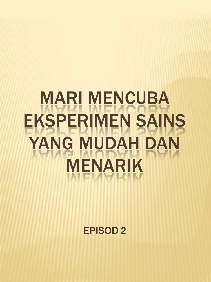 MARI MENCUBAEKSPERIMEN SAINS YANG MUDAH DAN    MENARIK     EPISOD 2