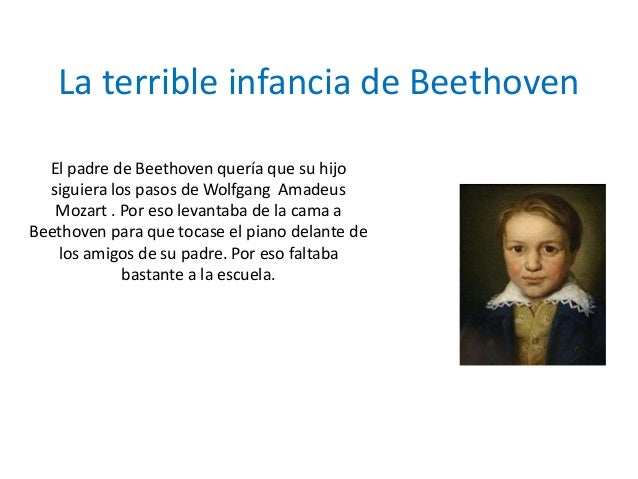 La terrible infancia de Beethoven El padre de Beethoven quería que su hijo siguiera los pasos de Wolfgang Amadeus Mozart ....